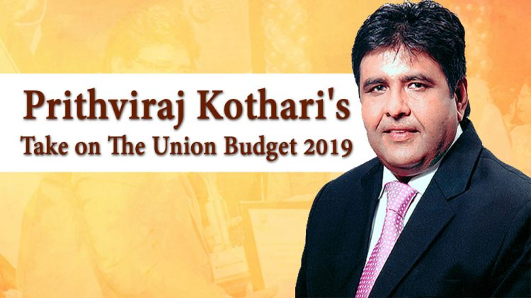 Prithviraj Kothari's Take on The Union Budget 2019