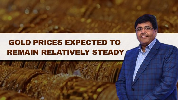 Gold prices expected to remain relatively steady