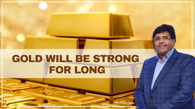 Gold will be strong for long