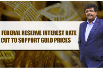 US FEDERAL RESERVE INTEREST RATE CUT TO SUPPORT GOLD PRICES